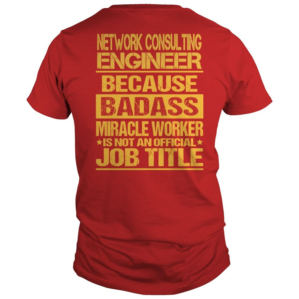 network consulting engineer because badass miracle worker is not an official job title t shirt - Network Consulting Engineer