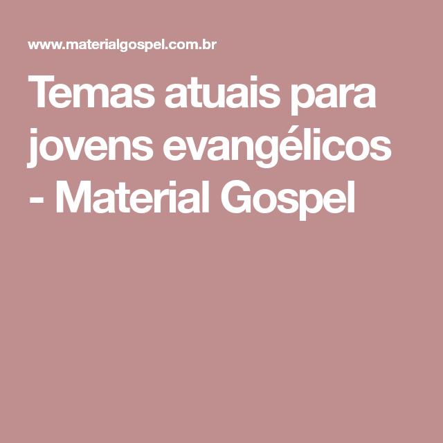 Temas Atuais Para Jovens Evangélicos Material Gospel