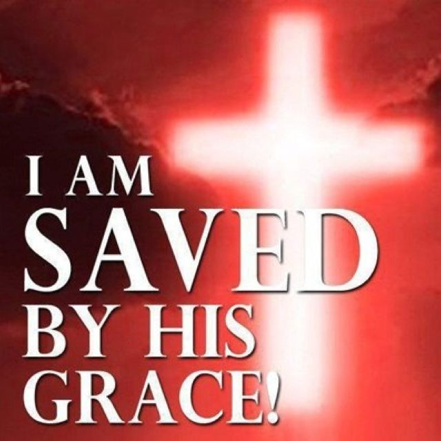 I AM SAVED BY HIS GRACE! ❤