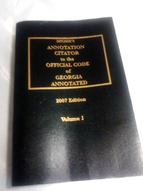 Michie's Annotation Citator to Official Code of Georgia Annotated-2007-Volume 1   $29.75