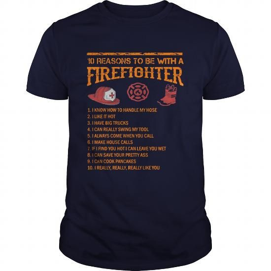 Cool 10 Reason To Be With A Firefighter T shirts