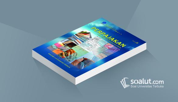 Soal Ujian Ut Akuntansi Eksi4206 Perpajakan Dan Kunci Jawaban Akuntansi Buku