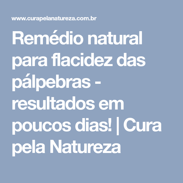 Remédio natural para flacidez das pálpebras - resultados em poucos dias! | Cura pela Natureza