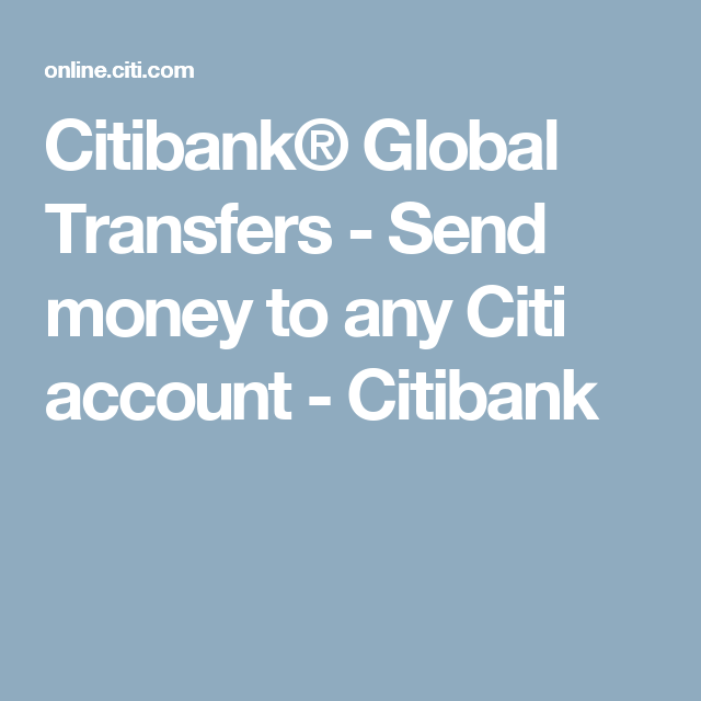 Citibank® Global Transfers - Send money to any Citi account ...