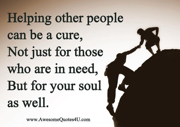 Quotes About Helping Others Glamorous Helping Other People Can Be A Cure Not Just For Those Who Are In