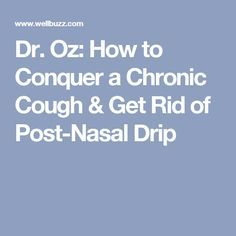 Dr  Oz: How to Conquer a Chronic Cough & Get Rid of Post