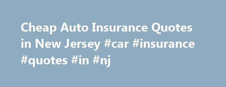 Car Insurance Quotes Nj Classy Cheap Auto Insurance Quotes In New Jersey #car #insurance #quotes . Review