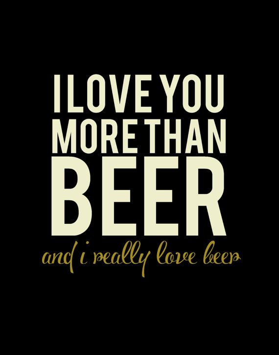 I Love You More Than Beer by MyFabulessLife on Etsy, $7.00