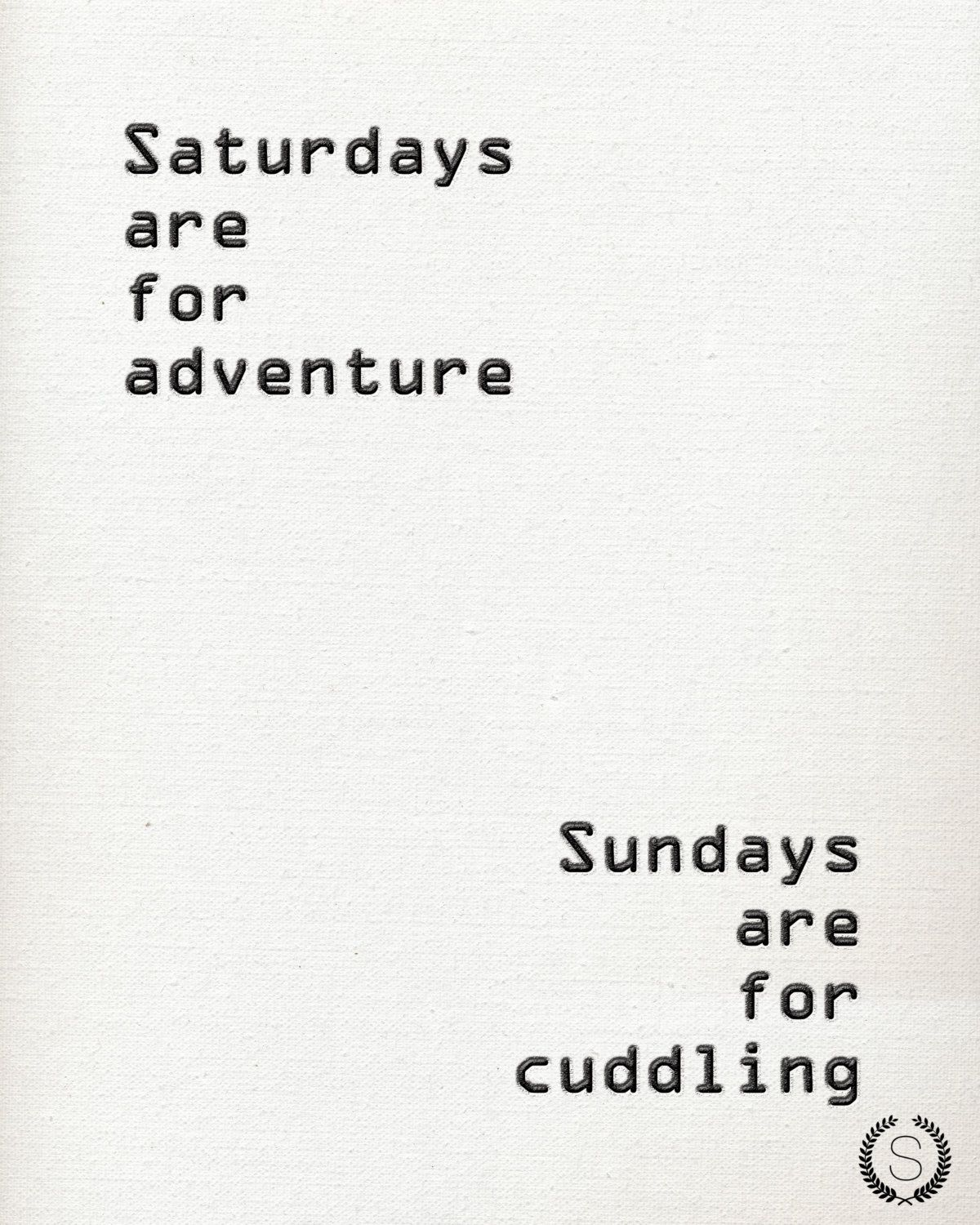 Saturdays Are For Adventure; Sundays Are For Cuddling