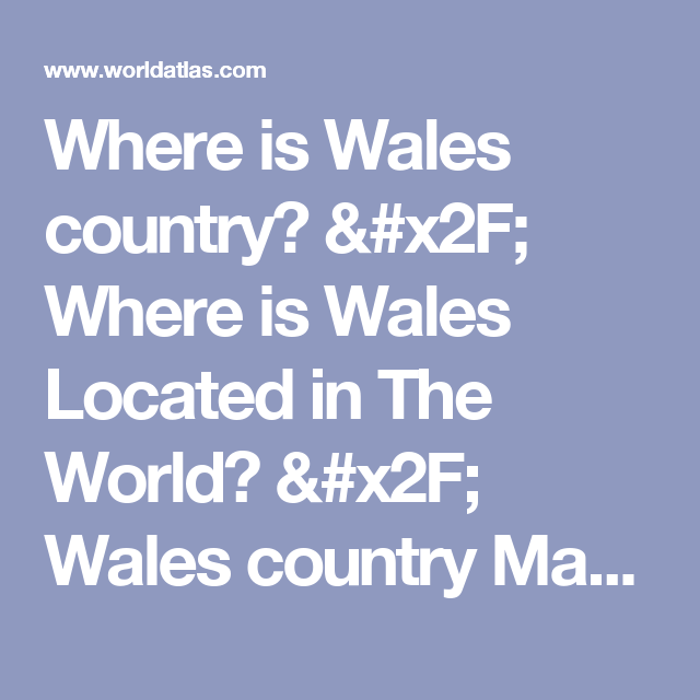 Where is Wales country? / Where is Wales Located in The World ...