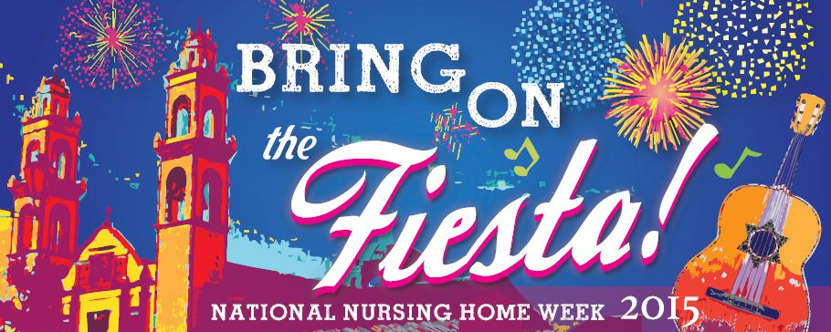 National Nursing Home Week is May 10-16, 2015. This year's ...