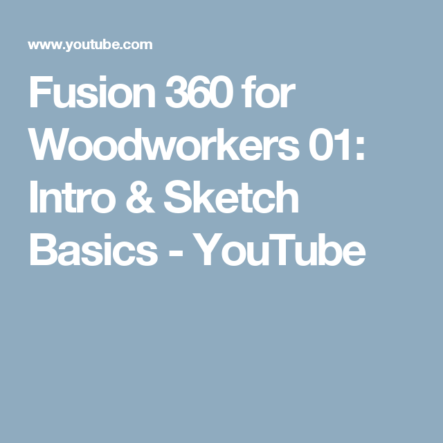 Fusion 360 for Woodworkers 01: Intro & Sketch Basics - YouTube