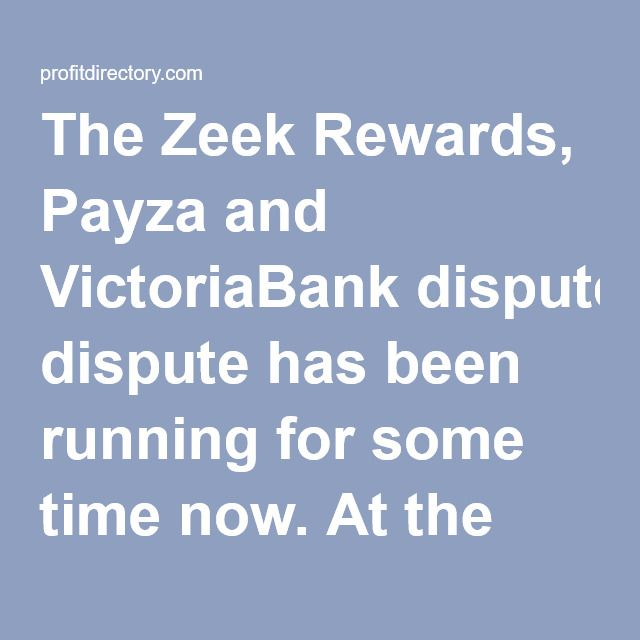The Zeek Rewards Payza And Victoriabank Dispute Has Been Running For Some Time Now At The Center Of The Dispute Is Advertising Accounting