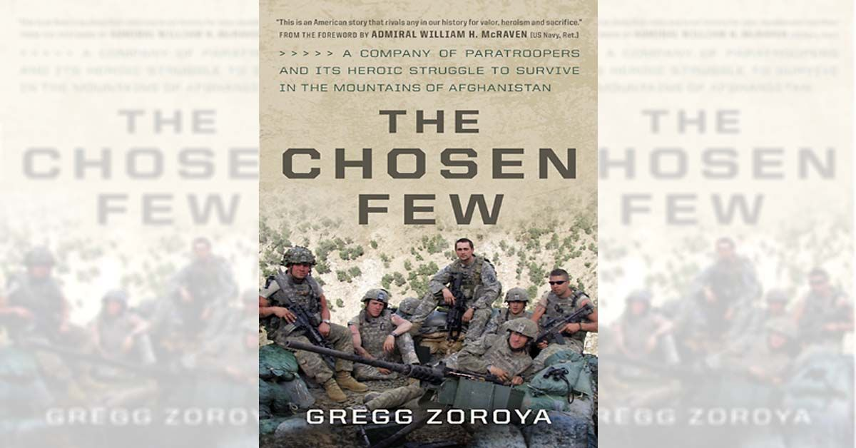 """""""The Chosen Few"""" – A Company of Paratroopers and Its Heroic Struggle to Survive in the Mountains of Afghanistan – By Gregg Zoroya"""