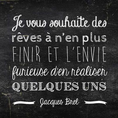 Je vous souhaite des rêves à n'en plus finir et l'envie furieuse d'en réaliser quelques uns. Jacques Brel. #rêves #dreams