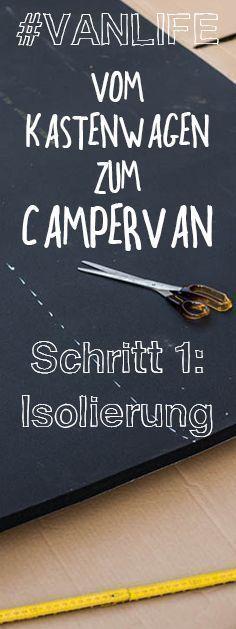 #Vanlife - Vom Kastenwagen zum Campervan - Schritt 1: Isolierung/Dämmung. Warum isolieren? Welche Materialien brauche ich? Schnell und einfach erklärt. #campеr