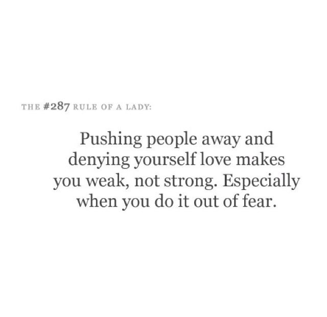 Pushing People Away And Denying Yourself Love Makes You Weak Not Strong Pushing People Away Words Of Wisdom Best Quotes