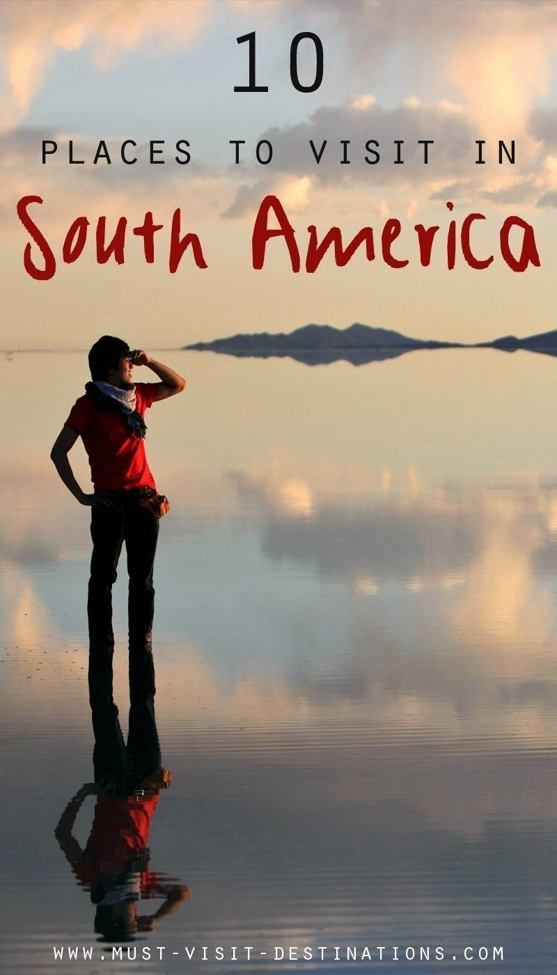 Best Places To Visit In South America Travel Beautiful - Best south american vacations
