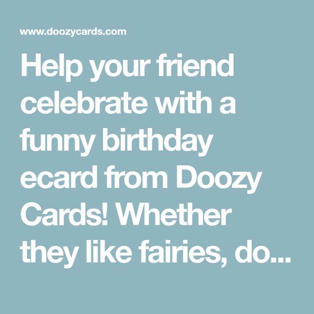 Help Your Friend Celebrate With A Funny Birthday Ecard From Doozy Cards Whether They Like