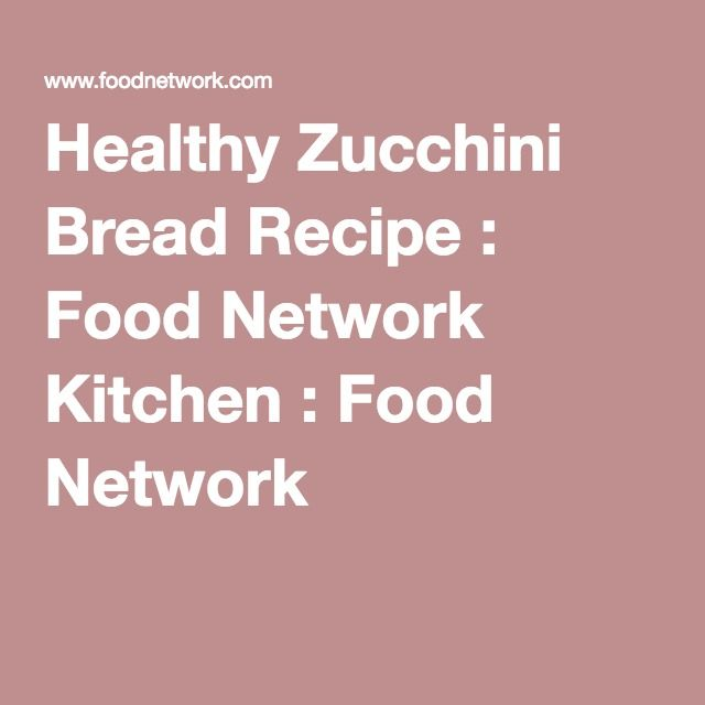 Healthy Zucchini Bread Recipe : Food Network Kitchen : Food Network