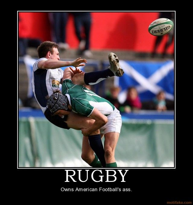 Rugby, Own's American Football's Ass *smile*. It Sure Does