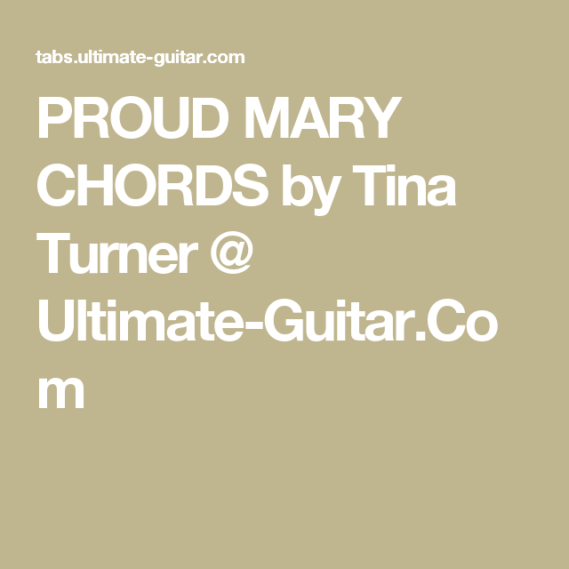 PROUD MARY CHORDS by Tina Turner @ Ultimate-Guitar.Com | Chords ...