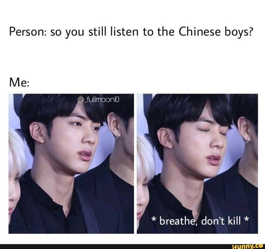 Person So You Still Listen To The Chinese Boys Ifunny Bts Memes Hilarious Kpop Memes Bts Bts Memes