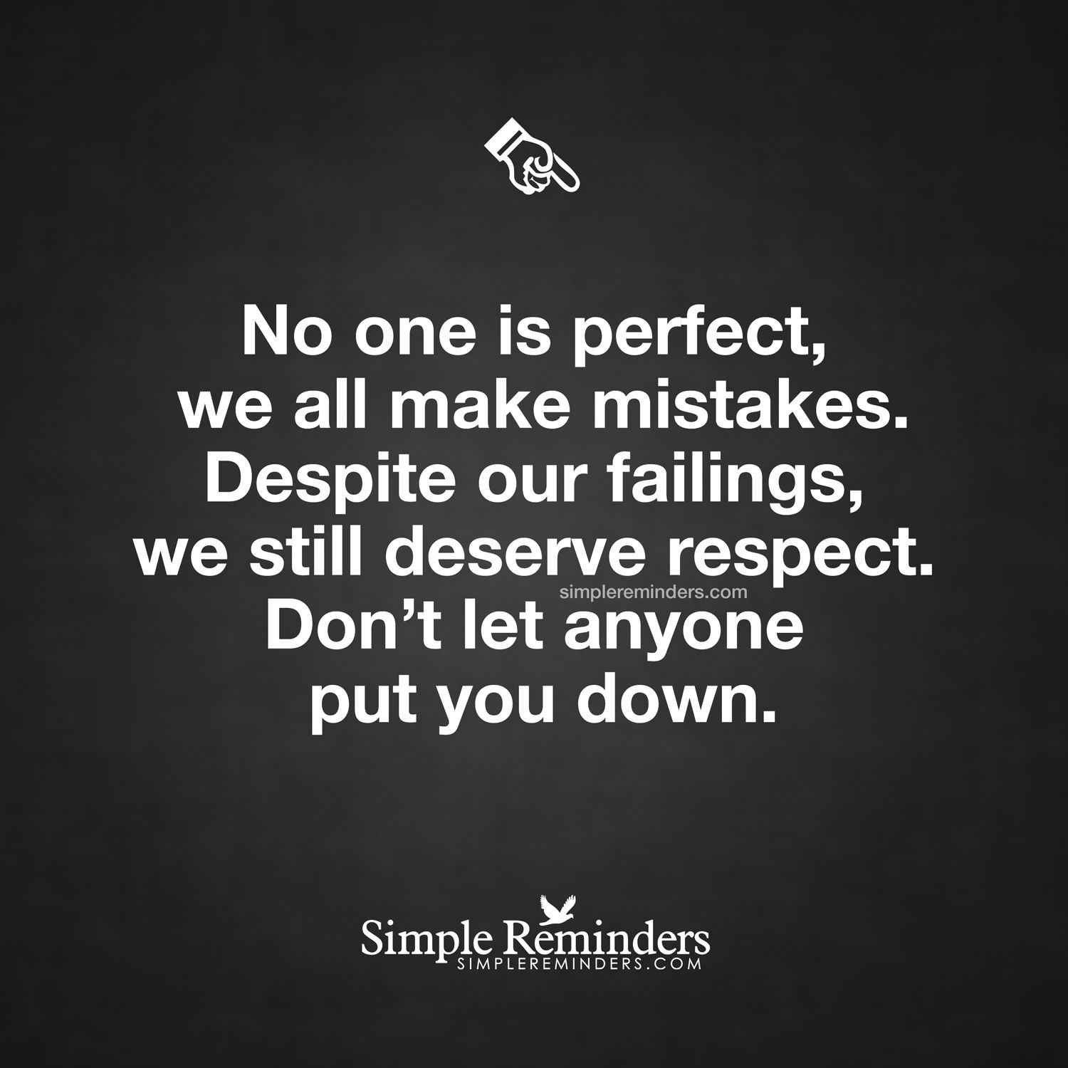 No One Is Perfect We All Make Mistakes Despite Our Failings We Still Deserve Respect Don T Let A Wise Words Quotes We All Make Mistakes Inspirational Words
