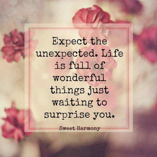 Expect The Unexpected Life Is Full Of Wonderful Things Just Waiting