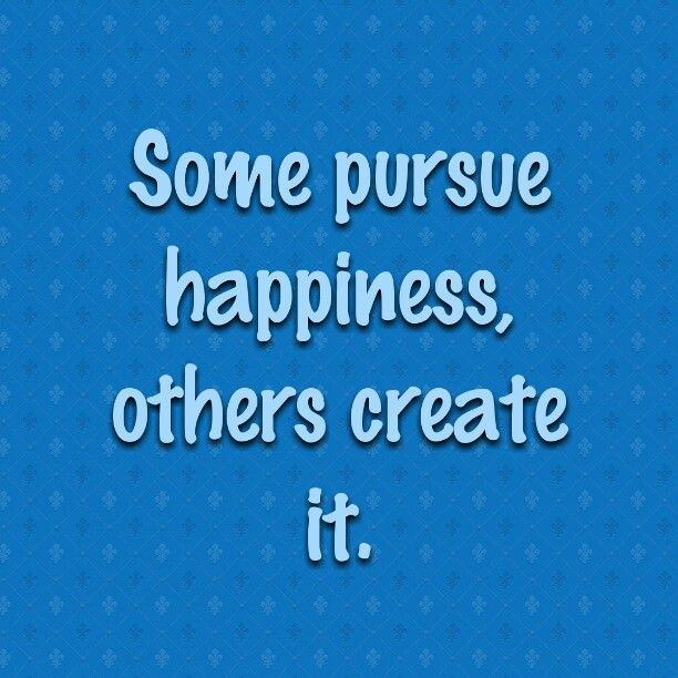 Happiness... Do you pursue or create it? #sohappy #motivation #livinglifetothefullest #happiness