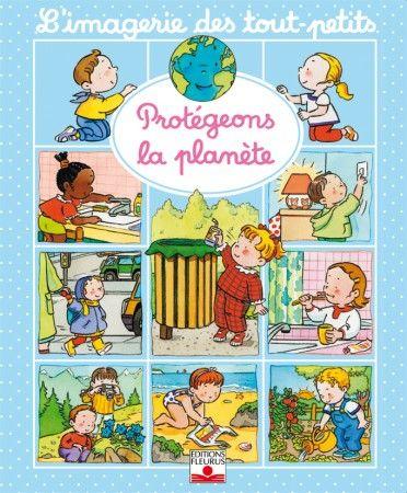 Livre Protégeons la planète, collection L'imagerie des tout-petits - Beaumont Emilie - Michelet Sylvie - Catalogue Jeunesse - éditions Fleurus