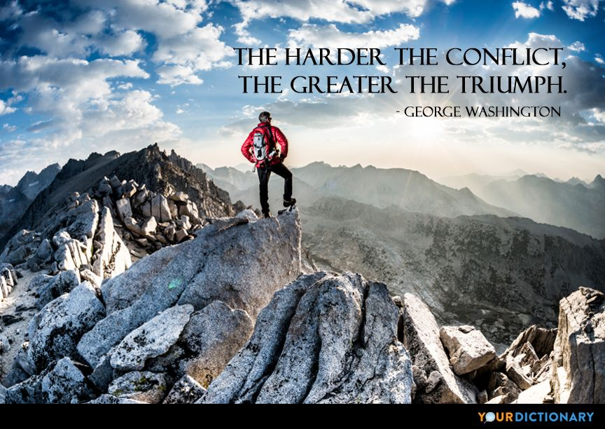 The harder the conflict, the greater the triumph.... - George Washington Quote