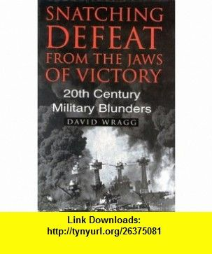 Snatching Defeat from the Jaws of Victory (9780750924740) David Wragg , ISBN-10: 0750924748  , ISBN-13: 978-0750924740 ,  , tutorials , pdf , ebook , torrent , downloads , rapidshare , filesonic , hotfile , megaupload , fileserve