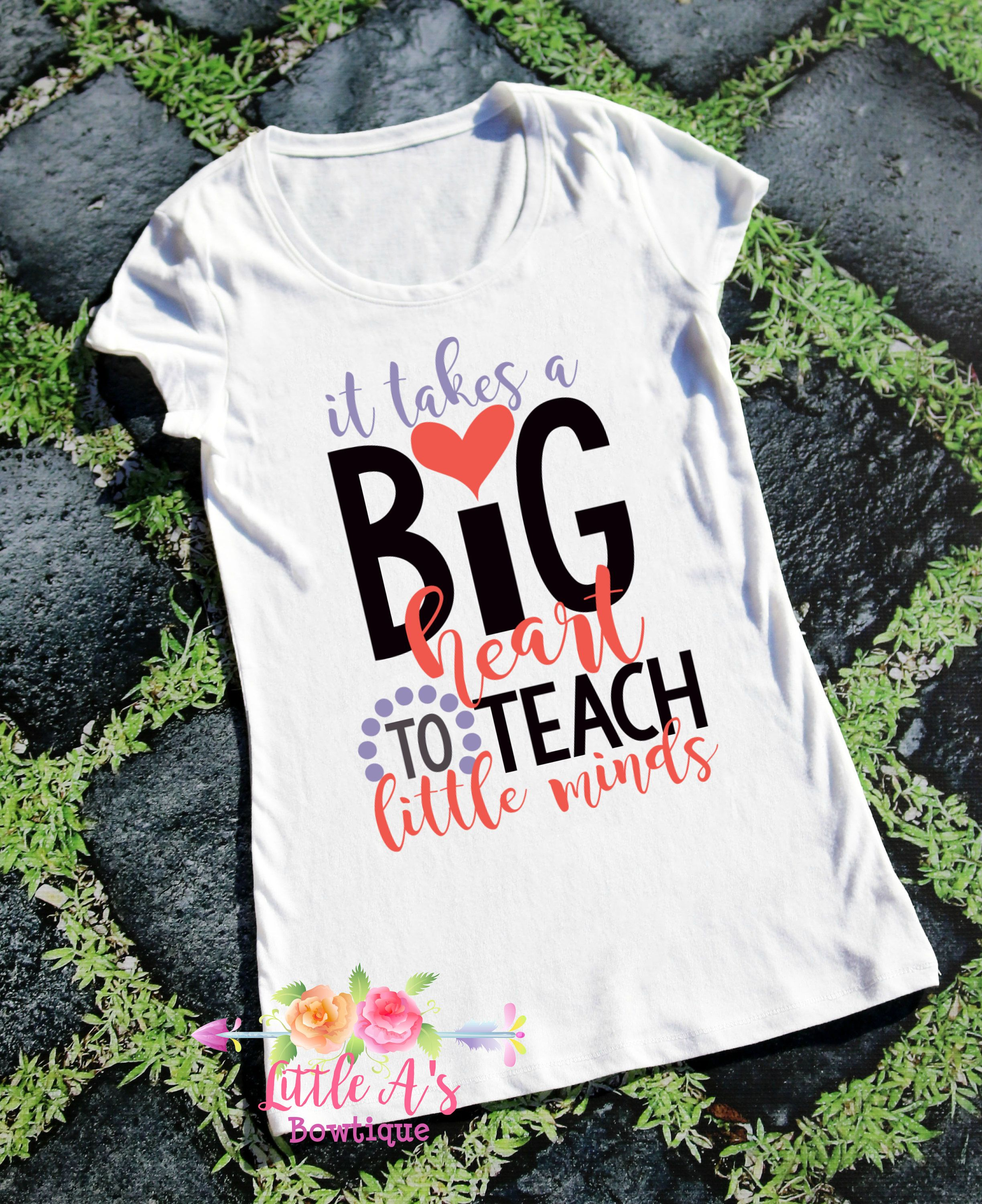 Big W School Shirts It Takes A Big Heart To Teach Little Minds Teacher Teacher Gift