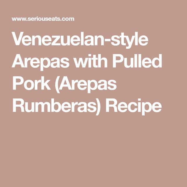 Venezuelan-style Arepas with Pulled Pork (Arepas Rumberas) Recipe