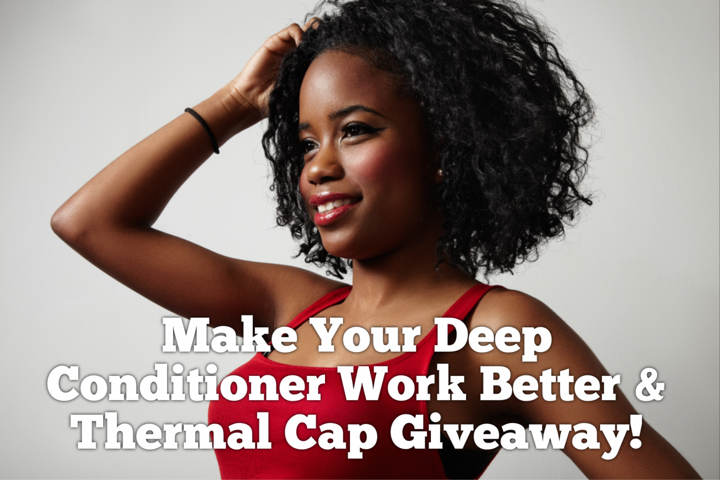 cd4599b60310c Deep Conditioner Work Better   Thermal Cap Giveaway!
