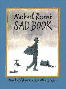 Michael Rosen's SAD BOOK    Written by Michael Rosen, illustrated by Quentin Blake.