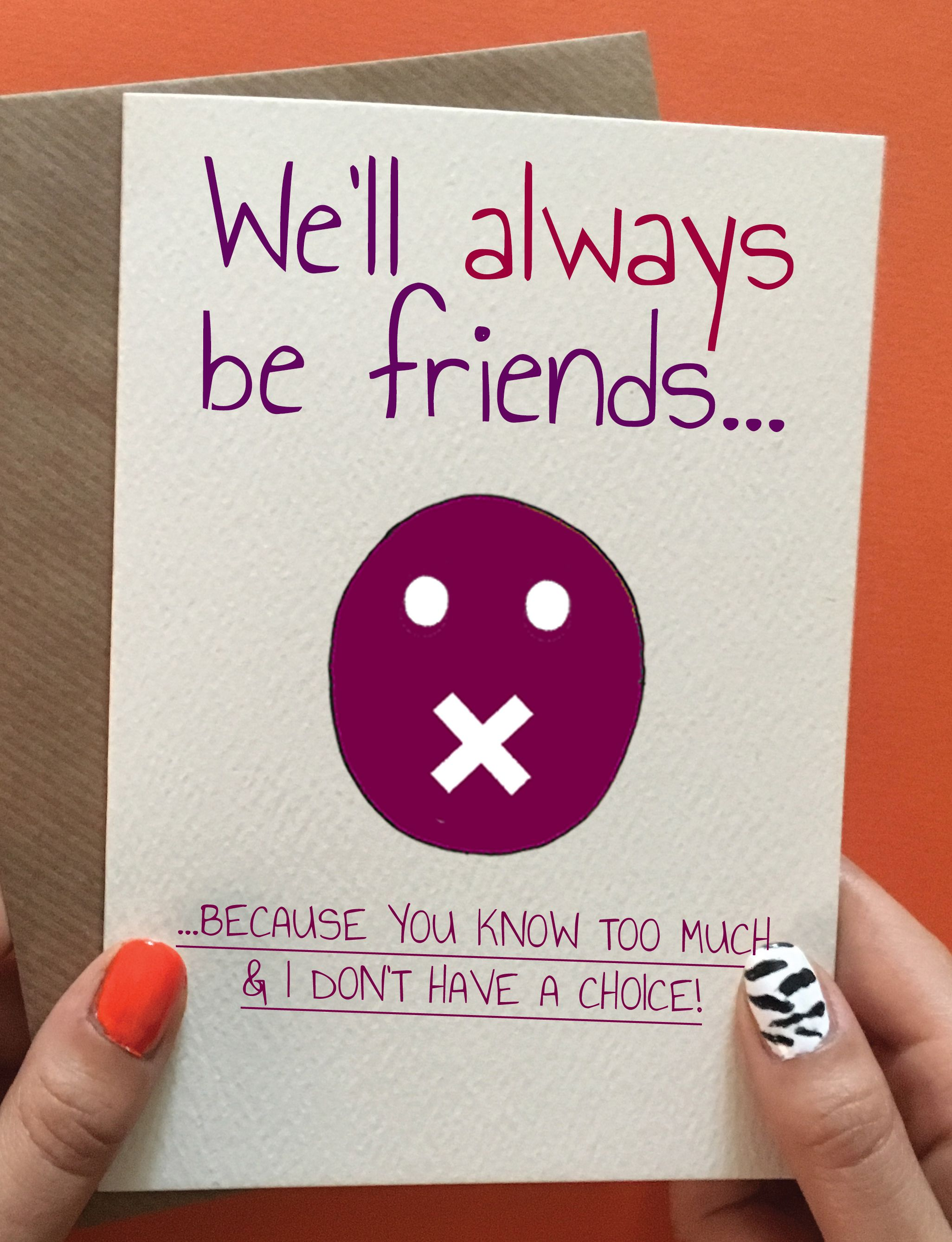 We Ll Always Be Friends Birthday Cards For Friends Funny Birthday Cards Friend Birthday Gifts
