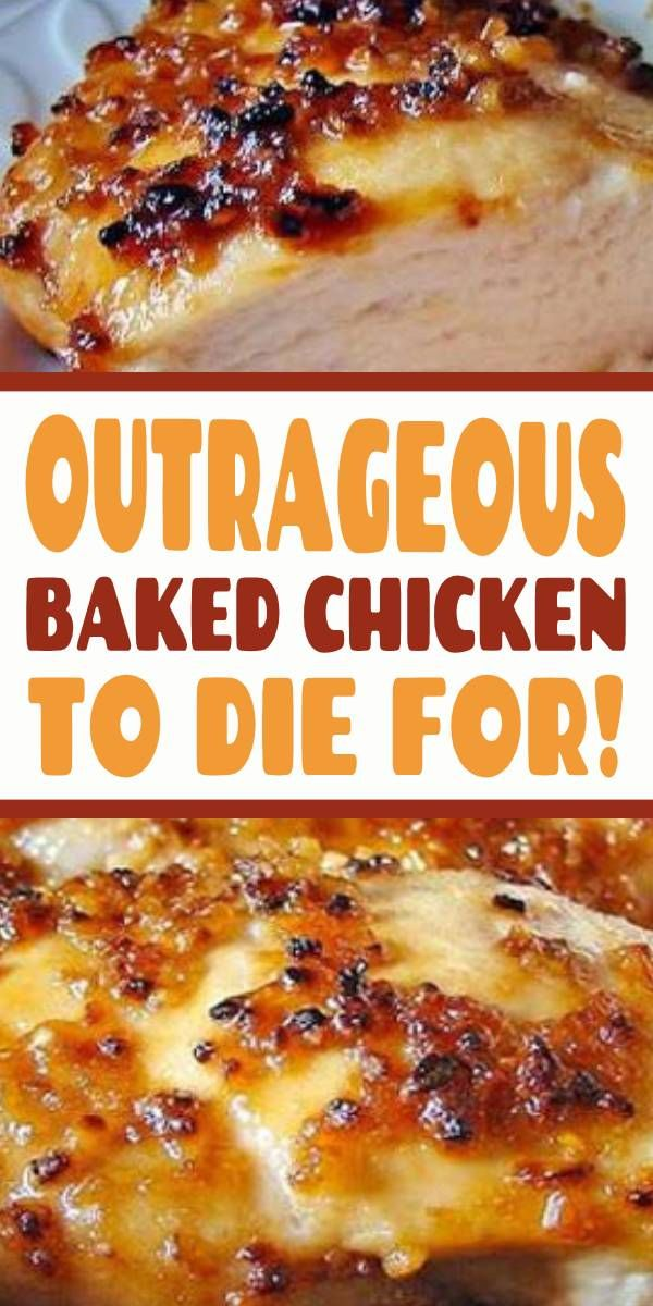 Outrageous Baked Chicken to Die For! #chickenrecipe