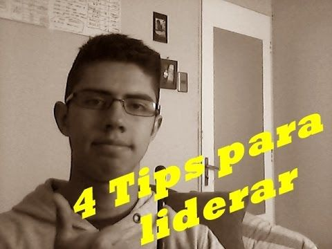 4 tips para liderar ¿Te gustaría ser líder?¿Cómo ser líder?