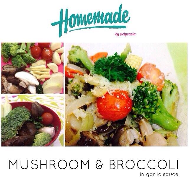 Mushroom & Brocolli with Garlic Sauce Ingredients : Mushroom, Brocolli, Onion, Garlic, Tomato, Salt, Water