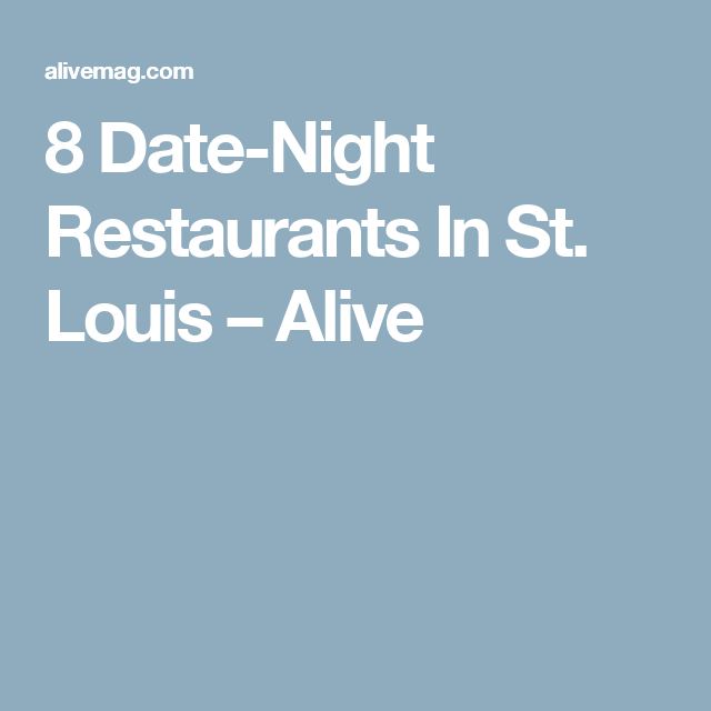 8 Date Night Restaurants In St Louis Alive St Louis