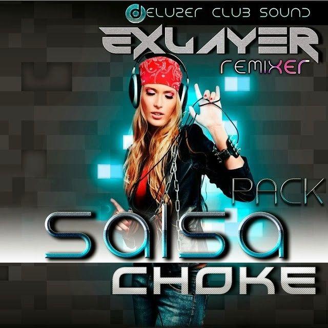 descargar pack de salsa choke - Exlayer dJ | DESCARGAR MUSICA REMIX GRATIS