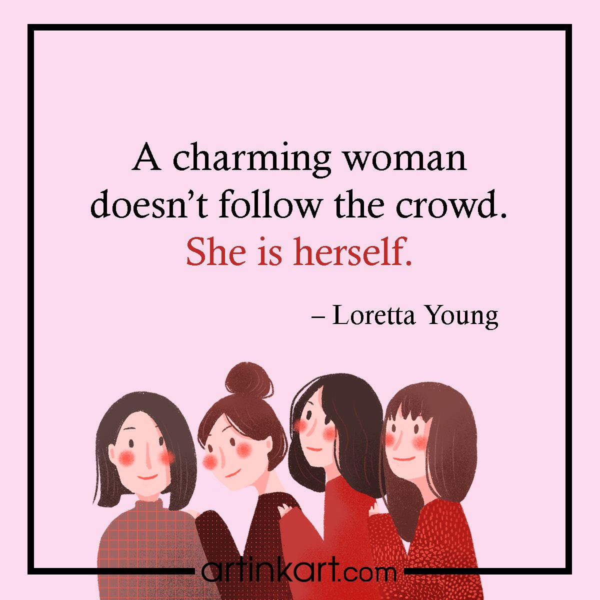 Happy Women S Day To All The Incredible Women Shine On Not Just Today But Everyday Artinkart Womensday Womenqu Woman Quotes Happy Woman Day Top Quotes