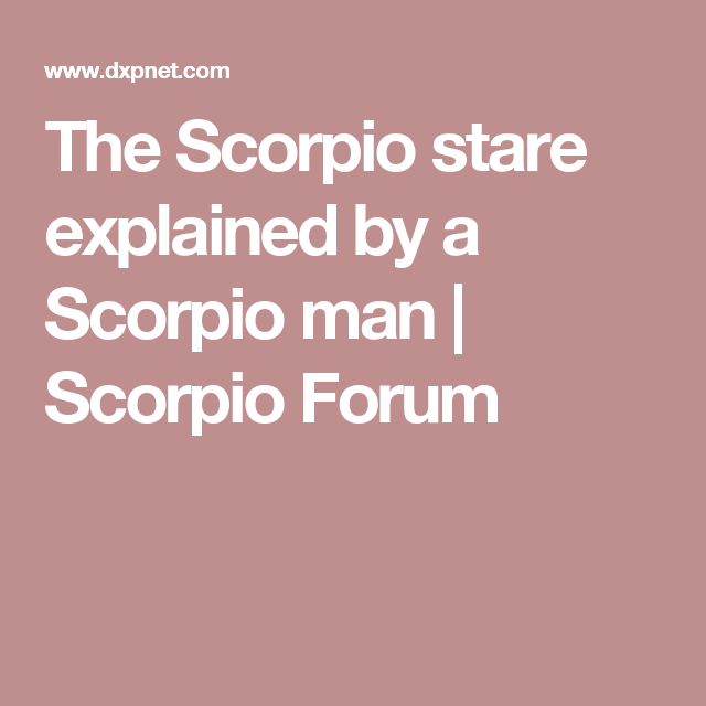 The Scorpio stare explained by a Scorpio man | Scorpio Forum