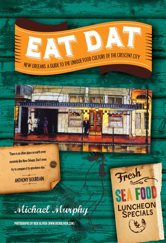 Eat Dat A Book About The Glorious Food Of New Orleans Unique Recipes New Orleans Michael Murphy