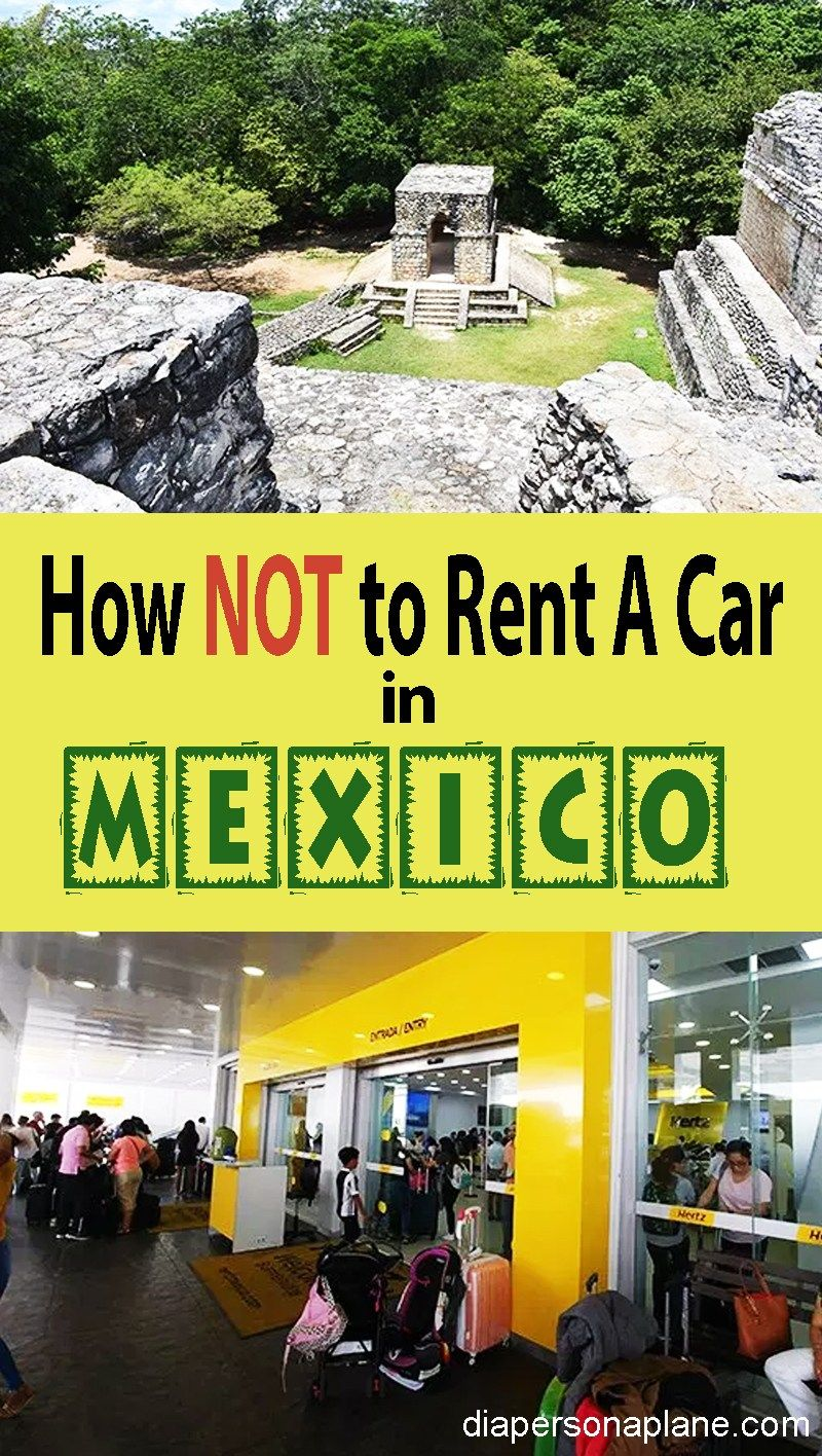 How Not To Rent A Car In Mexico With A Family With Images Rent