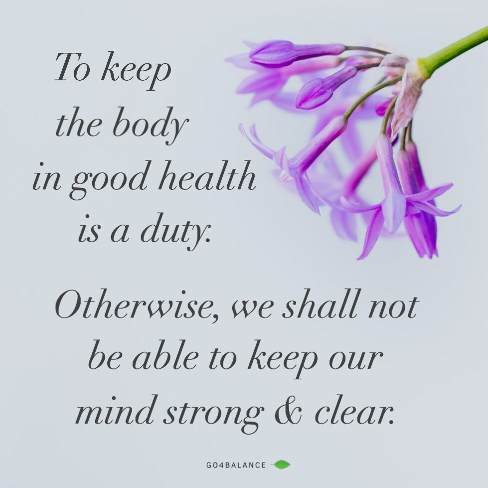 To keep the body in good health is a duty. Otherwise, we ...