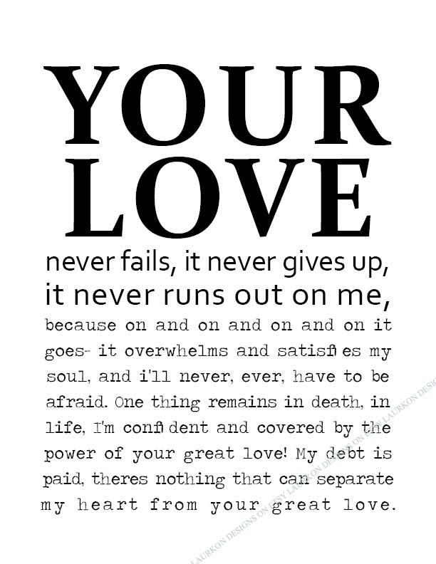 Printable. Your love never fails, it never gives up, it never runs ...