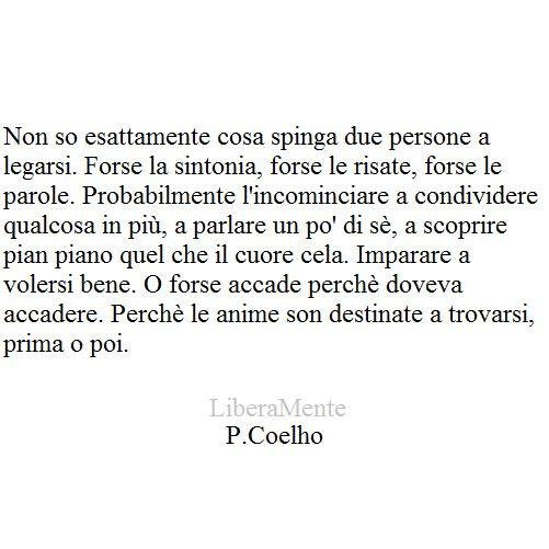 Citaten Paulo Coelho : Le anime son destinate a trovarsi prima o poi p coelho